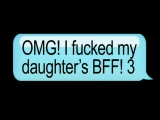 Omg I Fucked My Daughter's Bff 3